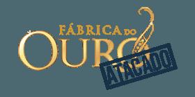 FÁBRICA DO OURO - ATACADO
