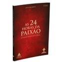 Livro: As 24 Horas da Paixão de Nosso Senhor Jesus Cristo