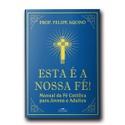 Livro: Esta é a Nossa Fé ! Manual da Fé Católica para Jovens e Adulto