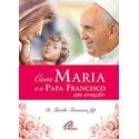 Livro : com Maria e o Papa Francisco em oração