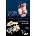 Livro Santa Gianna Médica, Esposa e Mãe - Um Holocausto pela Vida