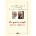 Livro - Do profundo de nosso coração -Cardeal Robert Sarah com colaboração Bento XVI