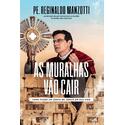 Livro : As muralhas vão cair - Pe Reginaldo Manzotti