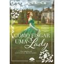 Como Fisgar Uma Lady - As Crônicas do Hartwells - Vol. 1