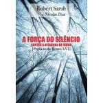 Livro : A força do silêncio: Contra a ditadura do ruído - Robert Sarah