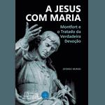 Livro : A Jesus com Maria - Afonso Murad
