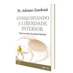 Livro : Conquistando a Liberdade Interior - Padre Adriano Zandoná