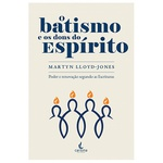 O Batismo e os Dons do Espírito – Martyn Lloyd-Jones