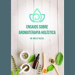 Ensaios sobre aromaterapia holistica