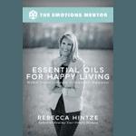 Óleos essenciais para uma vida feliz: o remédio da mãe natureza para impulsionar a felicidade