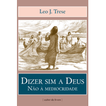 Livro : Dizer sim a Deus - Não à mediocridade