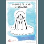 Livro colorir: A mamãe de Jesus e nossa Mãe