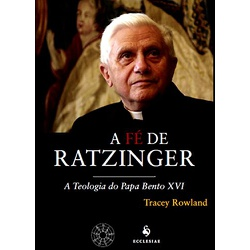 Livro : A Fé de Ratzinger - A teologia do Papa Ben... - Betânia Loja Católica