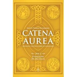 Livro : Catena Aurea - Vol. 3 - Evangelho De São L... - Betânia Loja Católica