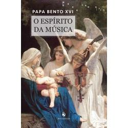 Livro : O Espírito da Música Papa Bento XVI - 213... - Betânia Loja Católica