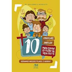 Livro : 10 conselhos singelos para educar os filho... - Betânia Loja Católica