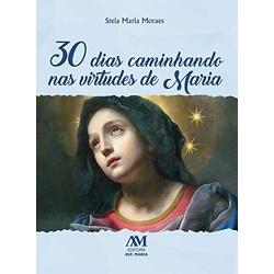 Livro : 30 dias caminhando nas virtudes de Maria ... - Betânia Loja Católica