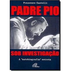 Livro : Padre Pio Sob Investigação - 8767 - Betânia Loja Católica
