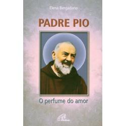 Livro : Padre Pio o Perfume do Amor - 1880 - Betânia Loja Católica