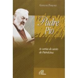 Livro : Padre Pio. As Cartas do Santo de Pietrelci... - Betânia Loja Católica