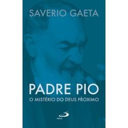Livro : Padre Pio O mistério do Deus próximo - 194... - Betânia Loja Católica
