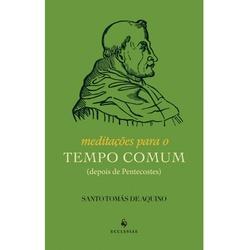 Livro : Meditações para o Tempo Comum - Santo Tomá... - Betânia Loja Católica