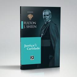 Livro : Justiça e Caridade - Fulton Sheen - 26943 - Betânia Loja Católica