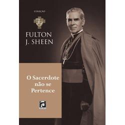 Livro : O Sacerdote não se pertence - Fulton Sheen... - Betânia Loja Católica