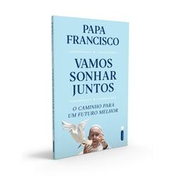 Livro : Vamos Sonhar Juntos : O Caminho Para Um Fu... - Betânia Loja Católica