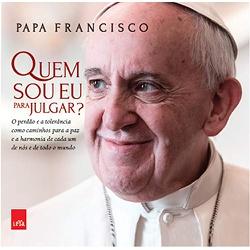 Livro : Quem sou eu para julgar? -Papa Francisco -... - Betânia Loja Católica