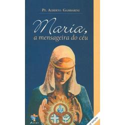 Livro : Maria a mensageria do céu - Pe Alberto Gam... - Betânia Loja Católica