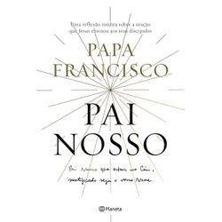 Livro : Pai Nosso-Papa Francisco - 23513 - Betânia Loja Católica