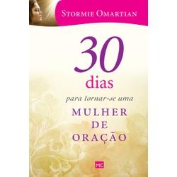 Livro : 30 dias para tornar - se uma mulher de ora... - Betânia Loja Católica