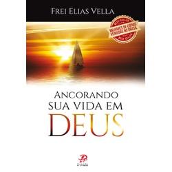 Livro : Ancorando sua vida em Deus -Frei Elias Ve... - Betânia Loja Católica