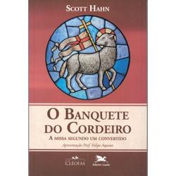 Livro : O Banquete do Cordeiro - A missa segundo u... - Betânia Loja Católica