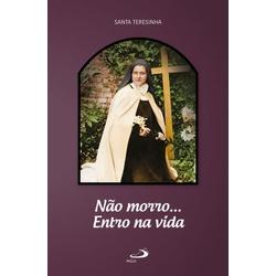 Livro : Não morro .. Entro na vida - 1779 - Betânia Loja Católica