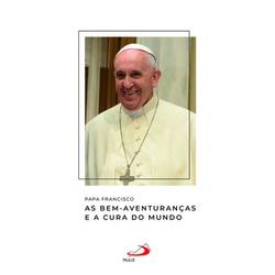 Livro : Papa Francisco - As Bem-Aventuranças e a c... - Betânia Loja Católica