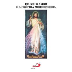 Livro : Eu sou o amor e a própria misericórdia - 1... - Betânia Loja Católica