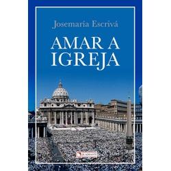 Livro : Amar a Igreja - Josemaria Escrivá - 19328 - Betânia Loja Católica