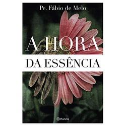 Livro : A Hora da Essência - Pe Fábio de Melo - 27... - Betânia Loja Católica