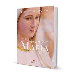 Livro : Na escola de Maria - Prof Felipe Aquino - ... - Betânia Loja Católica