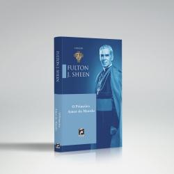 Livro : O Primeiro Amor do Mundo – Fulton J. Sheen... - Betânia Loja Católica