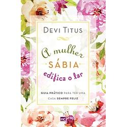 Livro : A mulher sábia edifica o lar: Guia prático... - Betânia Loja Católica
