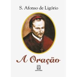 Livro - A oração - S. Afonso de Ligório - 1905 - Betânia Loja Católica