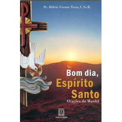 Livro - Bom dia, Espírito Santo: Orações da manhã ... - Betânia Loja Católica