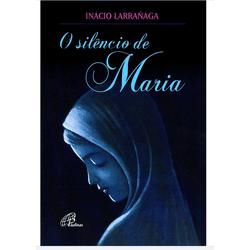 Livro- O Silêncio de Maria - Inácio Larrañaga - 16... - Betânia Loja Católica