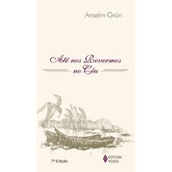 Livro : Até nos revermos no céu- Anselm Grün - 33... - Betânia Loja Católica