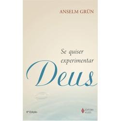 Se quiser experimentar Deus: Anselm Grün - 327 - Betânia Loja Católica