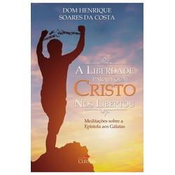 Livro : A liberdade para a qual Cristo nos liberto... - Betânia Loja Católica