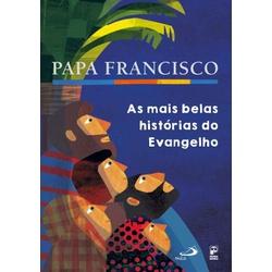 Livro: Papa Francisco - As mais belas histórias do... - Betânia Loja Católica